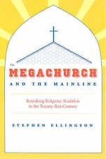 USED (LN) The Megachurch and the Mainline: Remaking Religious Tradition in the T