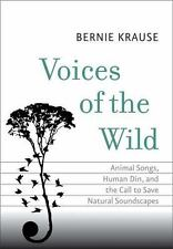 Voices of the Wild: Animal Songs, Human Din, and the Call to Save Natural Sounds