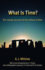 NEW What Is Time?: The Classic Account of the Nature of Time by G. J. Whitrow