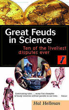Great Feuds in Science: Ten of the Liveliest Disputes Ever by Hal Hellman