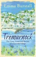 Tremarnock. The Lives, Loves and Secrets of a Cornish Village by Burstall, Emma