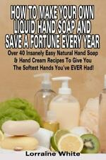 Homemade Soap: How to Make Your Own Liquid Hand Soap and Save a Fortune Every...