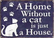A Home Without A Cat Is Just A House Tin Sign 40.5x30.5cm