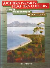 Southern Invasion Northern Conquest: Founding of Melbourne by Rex Harcourt