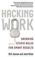 Very Good, Hacking Work: Breaking Stupid Rules for Smart Results, Klein, Josh, J