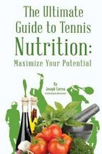 The Ultimate Guide to Tennis Nutrition : Maximize Your Potential by Joseph...