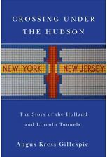 Crossing Under the Hudson: The Story of the Holland and Lincoln Tunnels (Hardbac