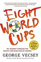Eight World Cups : My Journey Through the Beauty and Dark Side of Soccer
