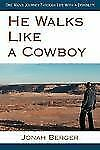 He Walks Like a Cowboy : One Man's Journey Through Life with a Disability by...