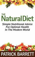 The Natural Diet: Simple Nutritional Advice for Optimal Health in the Modern...