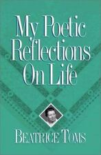 NEW - My Poetic Reflections on Life by Toms, Beatrice
