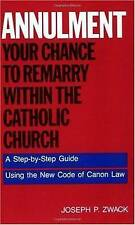 Annulment: Your Chance to Remarry Within the Catholic Church: A-ExLibrary