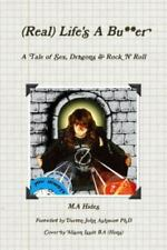 (Real) Life's a Bu**er : A Tale of Sex, Dragons & Rock 'n' Roll by M. A....