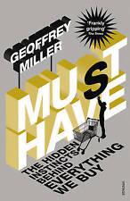 Must-Have: The Hidden Instincts Behind Everything We Buy by Geoffrey Miller...