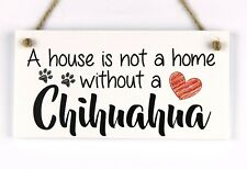 House not Home without Chihuahua Dog Plaque - Animal Pet Lover Gift Wall Sign