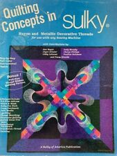 Quilting Concepts In Sulky With Step-by-Step Full Color Instructional Photos