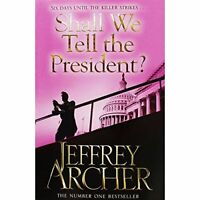 Shall We Tell the President By JEFFREY ARCHER. 9781447293668