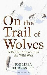 Signed Book - On the Trail of Wolves: A British Adventure by Philippa Forrester