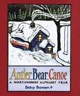 Antler, Bear, Canoe : A Northwoods Alphabet Year by Betsy Bowen (2002,...
