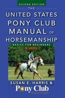 The United States Pony Club Manual of Horsemanship: Basics for Beginners / D ...