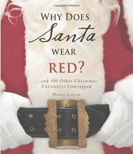 Why Does Santa Wear Red?: ...and 100 Other Christm