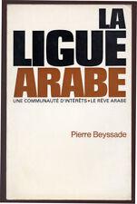 PIERRE BEYSSADE, LA LIGUE ARABE, UNE COMMUNAUTÉ D'INTERÊTS, LE RÊVE ARABE