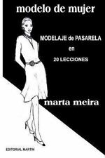 Modelo de Mujer : Modelaje de Pasarela en 20 Lecciones by Marta Meira (2013,...