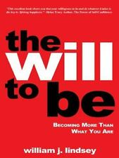 The Will to Be: Becoming More Than What You Are (Paperback or Softback)