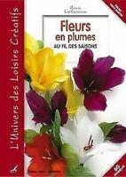 FLEURS EN PLUMES AU FIL DES SAISONS - LIVRE LOISIRS CREATIFS D. CARPENTIER