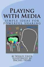 Playing with Media : Simple Ideas for Powerful Sharing by Wesley A. Fryer (2011,