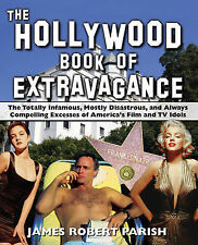 The Hollywood Book of Extravagance: The Totally Infamous, Mostly Disastrous, and