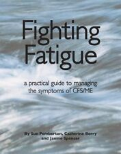 Fighting Fatigue: Managing the Symptoms of CFS/ME-Sue Pemberton, Catherine Berry