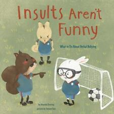 No More Bullies: Insults Aren't Funny : What to Do about Verbal Bullying by...