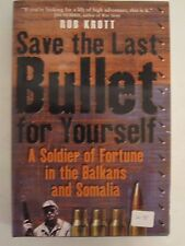 Save the Last Bullet for Yourself- A Soldier of Fortune in the Balkans & Somalia