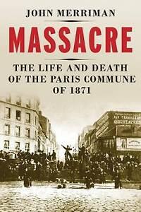 Massacre – The Life and Death of the Paris Commune of 1871, John M. Merrim