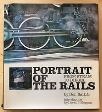 Portrait of the Rails, from Steam to Diesel by Don Ball (1974, Hardcover)