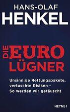 Die Euro-Lügner: Unsinnige Rettungspakete, vertuschte Risiken - So werden wir ge