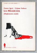 Sgroi F. – Tedesco V.; LA PELLICCIA abbigliamento crudele ; Satyagraha Ed. 1991