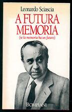 SCIASCIA LEONARDO A FUTURA MEMORIA (SE LA MEMORIA HA UN FUTURO) BOMPIANI 1989