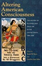 Altering American Consciousness: The History of Alcohol and Drug Use in the