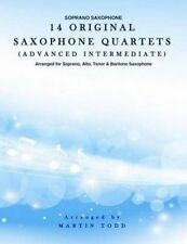 14 Original Saxophone Quartets (Advanced Intermediate) Soprano S by Todd Martin