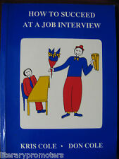 How to Succeed at a Job Interview by Kris Cole, Don Cole Preparation Employment
