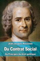Du Contrat Social : Ou Principes Du Droit Politique, Paperback by Rousseau, J...