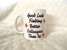 Good Luck Finding Better Colleagues Than us Funny 11oz Ceramic Mug Leaving Gift