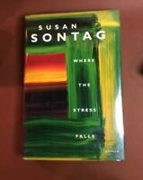 Susan Sontag / WHERE THE STRESS FALLS Signed First Edition 2001
