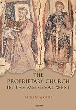The Proprietary Church in the Medieval West, Wood, Susan 9780199552634 New,,