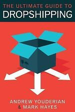 The Ultimate Guide to Dropshipping by Andrew Youderian and Mark Hayes (2013,...