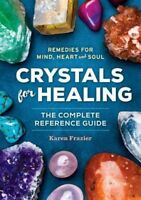 Crystals for Healing : The Complete Reference Guide with over 200 Remedies fo...