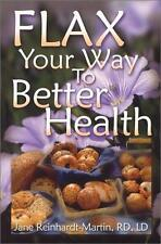 Flax Your Way to Better Health, Reinhardt-Martin, Jane, Good Condition, Book
