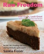 Raw Freedom : Quick and Delicious Raw Food Recipes for Everyday Energy....